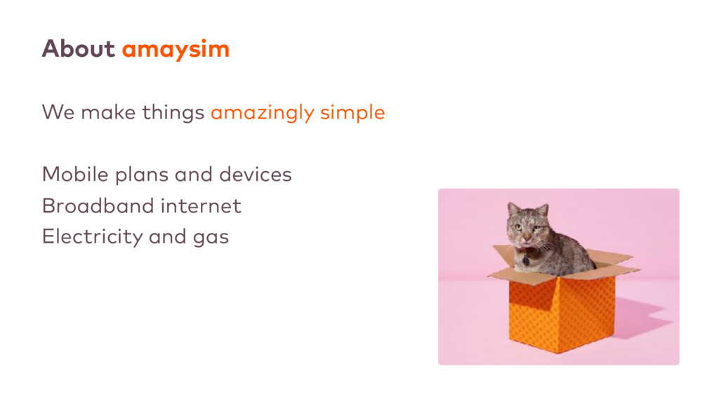 About amaysim We make things amazingly simple M...