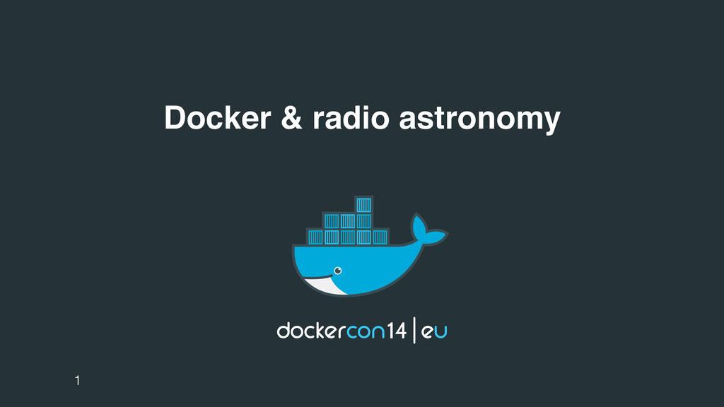 Docker & radio astronomy 1