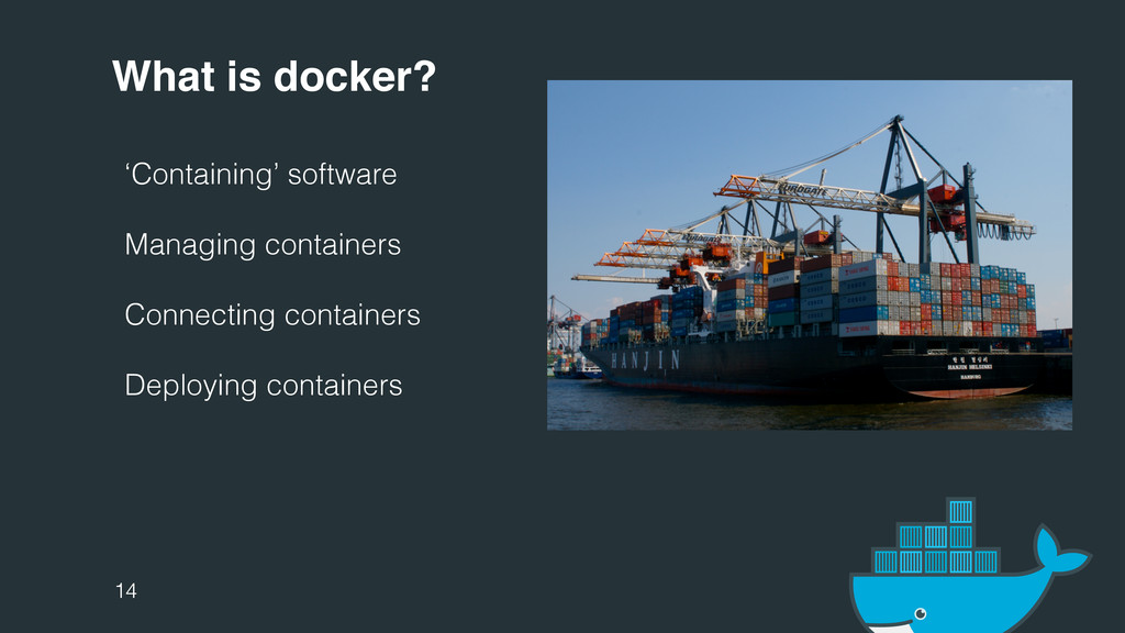 What is docker? 'Containing' software Managing ...