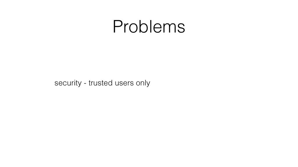 Problems security - trusted users only