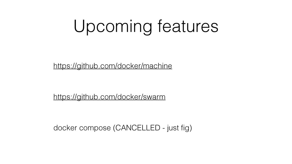 Upcoming features https://github.com/docker/mac...