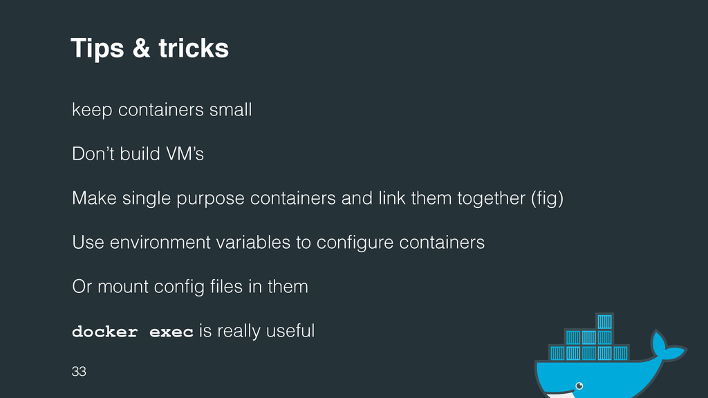 Tips & tricks keep containers small Don't build...
