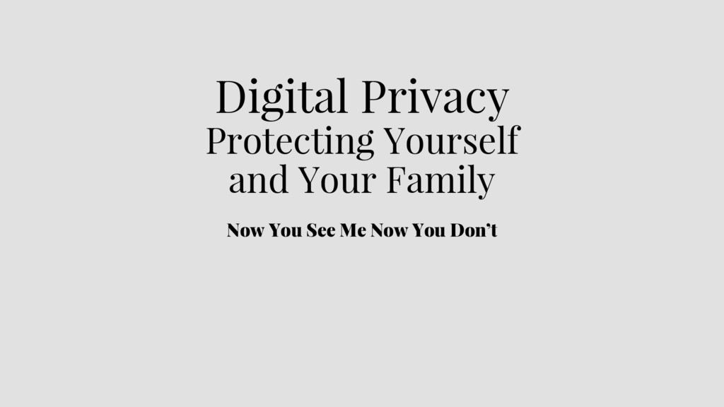 Digital Privacy Protecting Yourself and Your Fa...