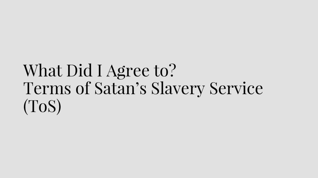 What Did I Agree to? Terms of Satan's Slavery S...