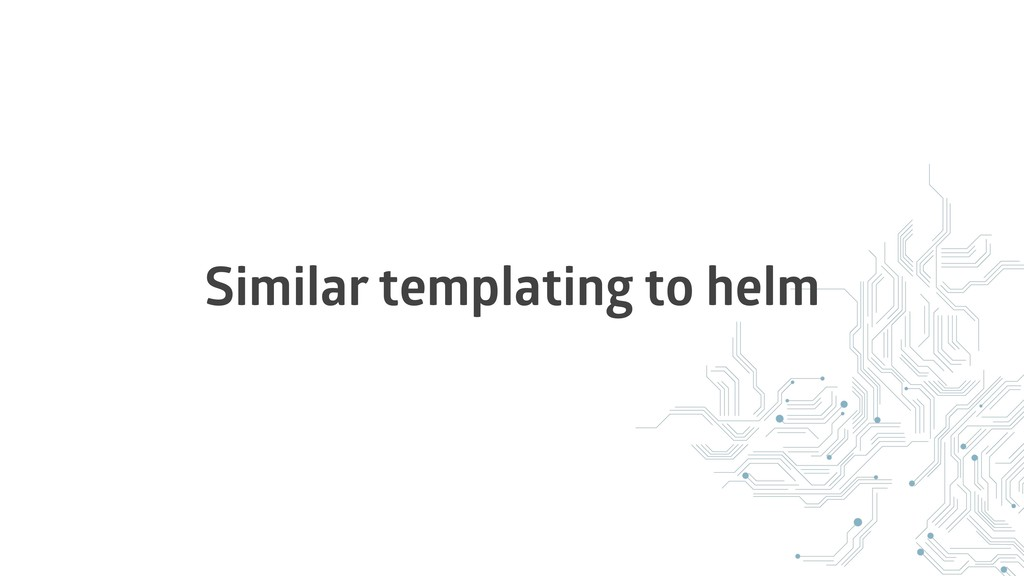 Similar templating to helm