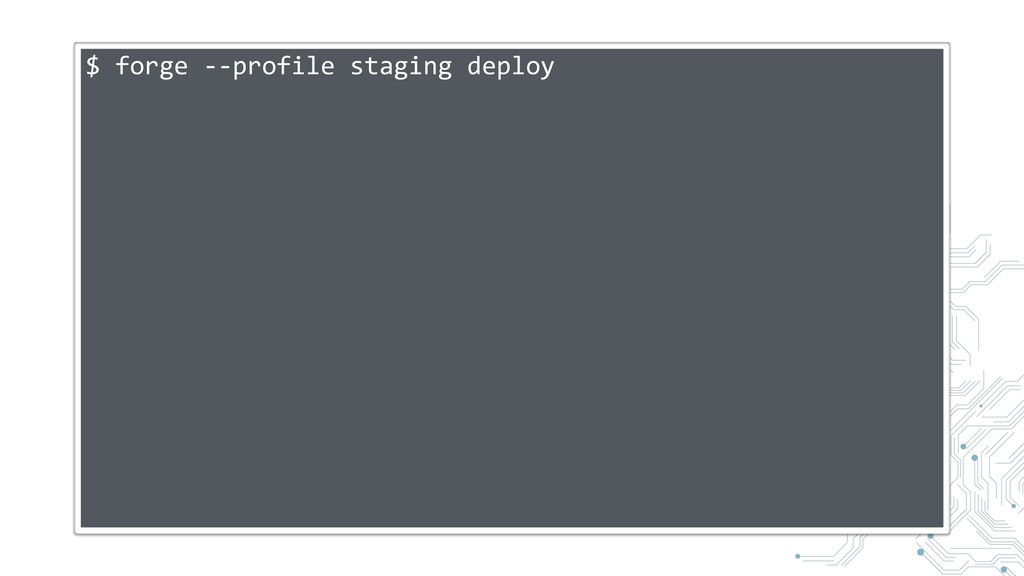 $ forge --profile staging deploy