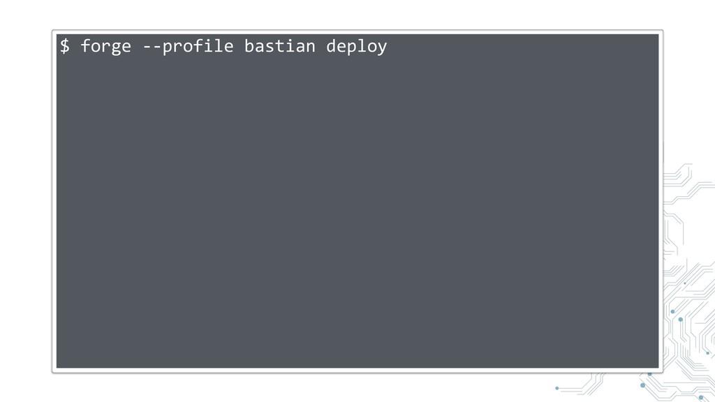 $ forge --profile bastian deploy