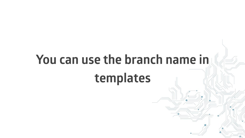 You can use the branch name in templates