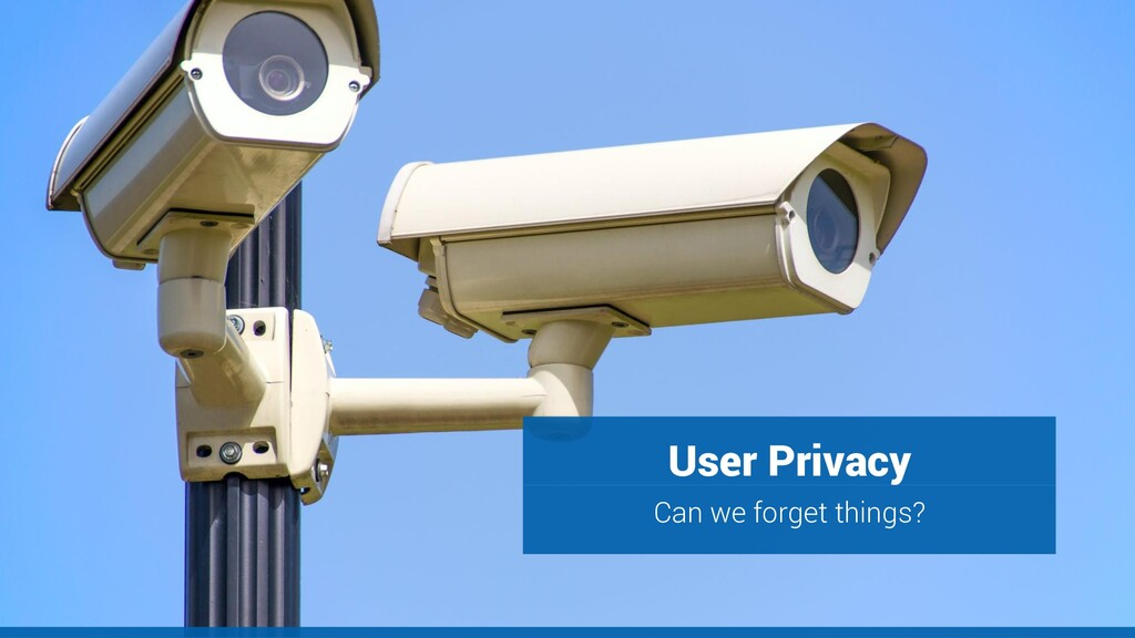 User Privacy Can we forget things?