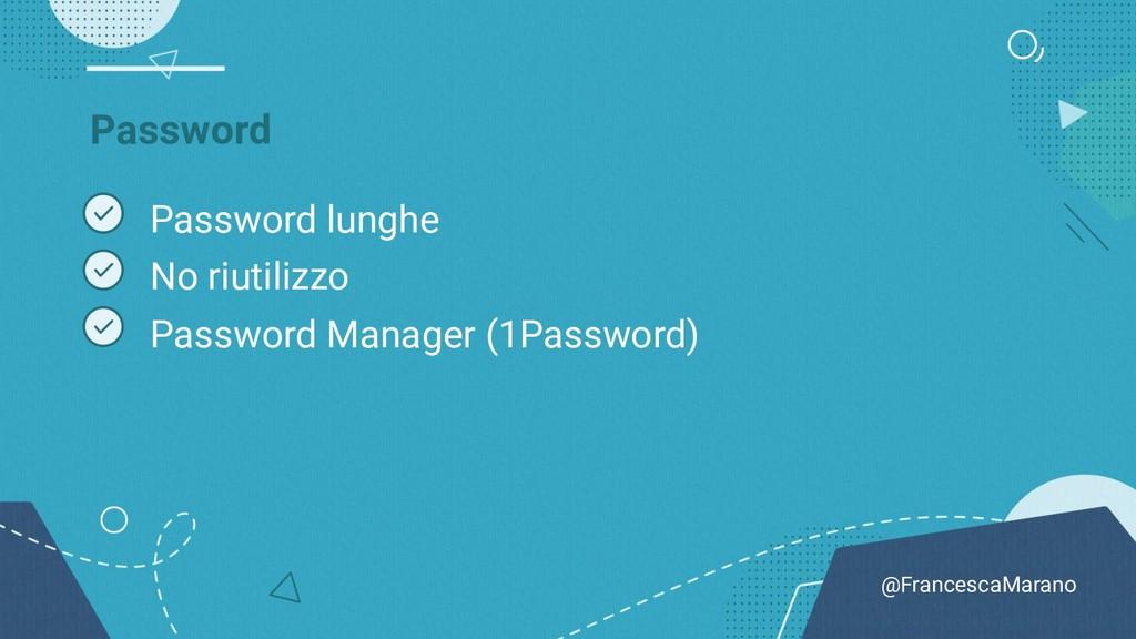 @FrancescaMarano Password Password lunghe No ri...