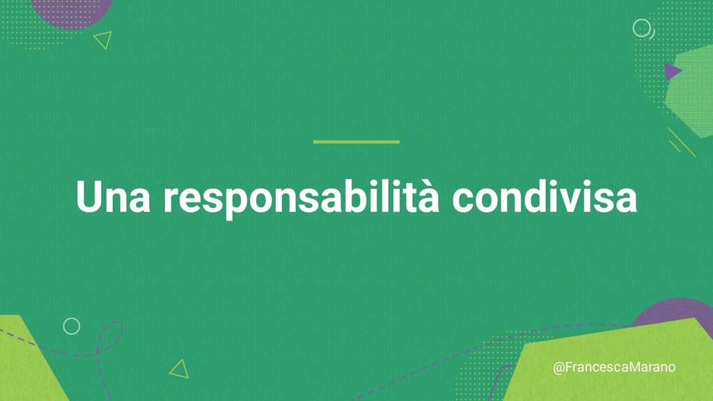 @FrancescaMarano Una responsabilità condivisa