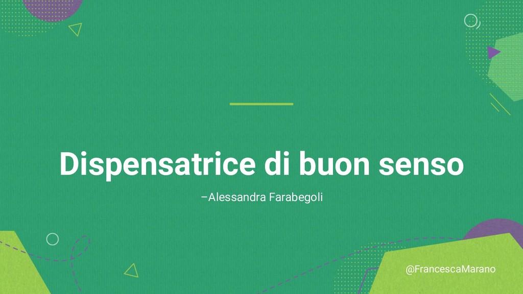 @FrancescaMarano Dispensatrice di buon senso –A...