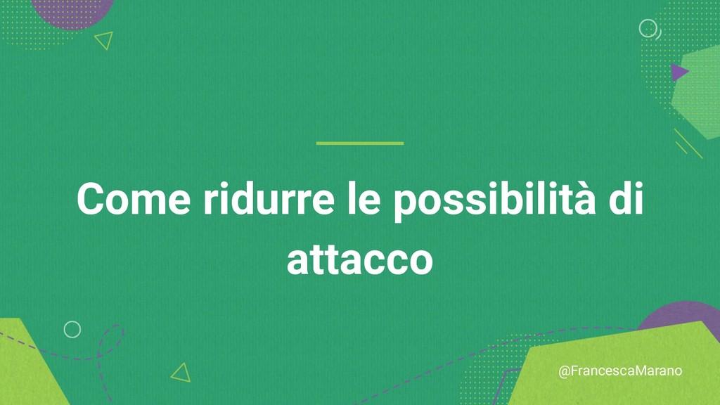 @FrancescaMarano Come ridurre le possibilità di...