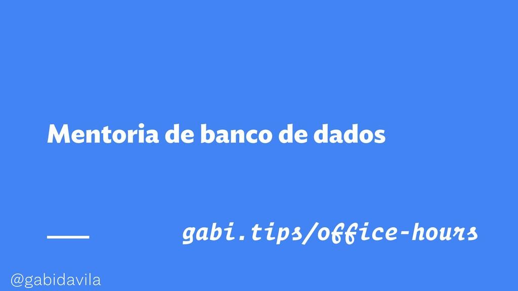 @gabidavila Mentoria de banco de dados gabi.tip...