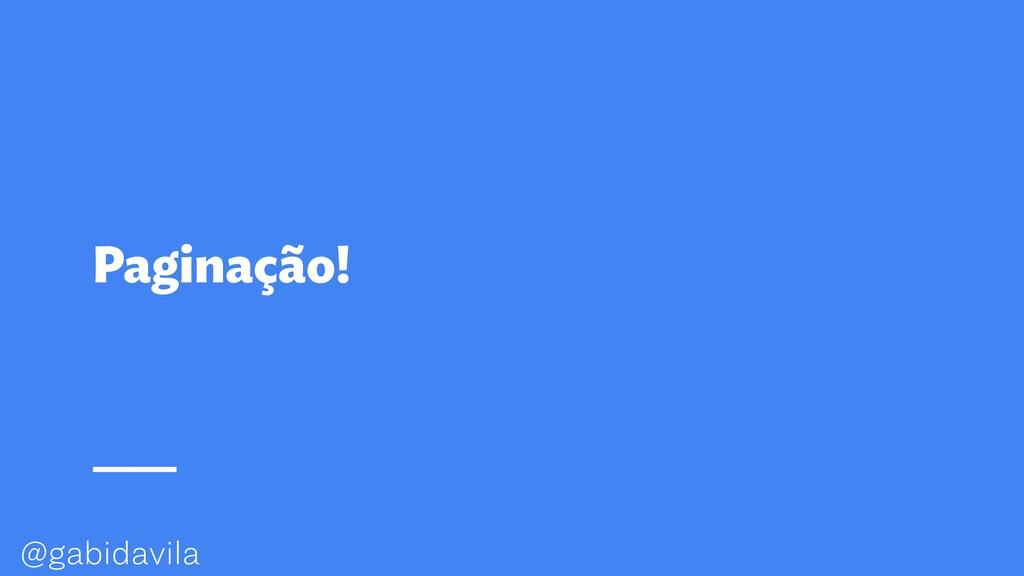 @gabidavila Paginação!