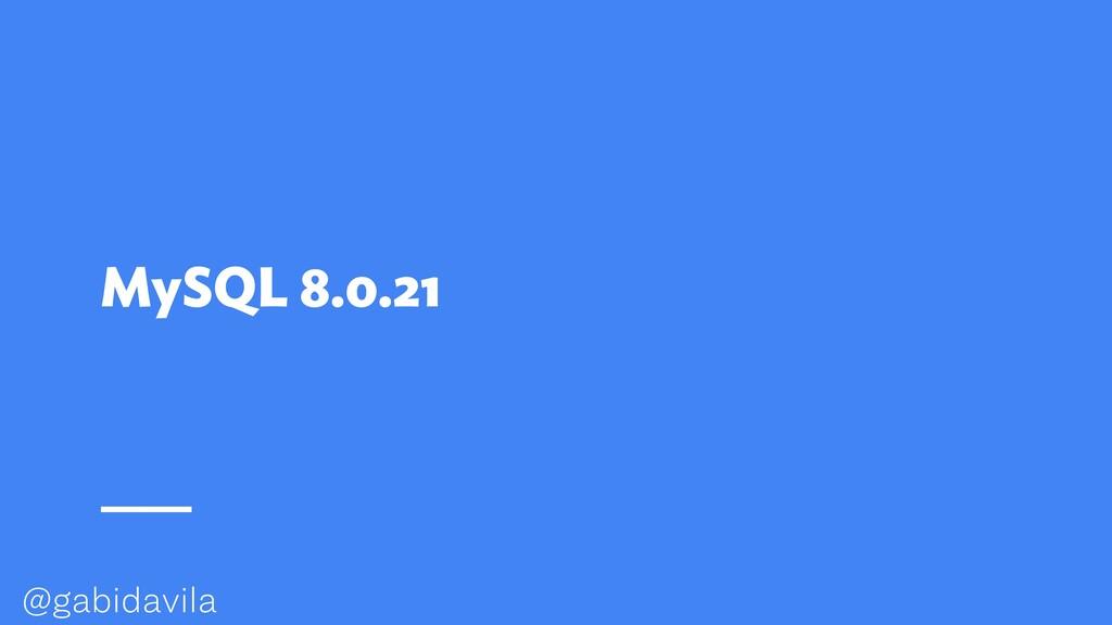 @gabidavila MySQL 8.0.21