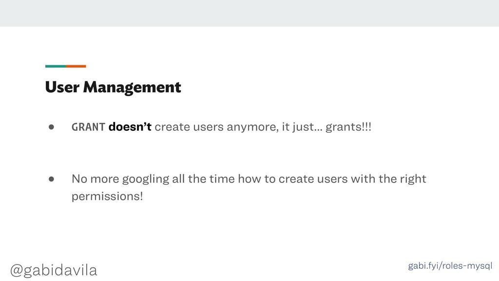 @gabidavila User Management ● GRANT doesn't cre...