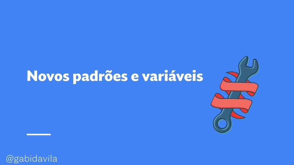 @gabidavila Novos padrões e variáveis