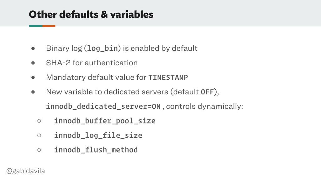 @gabidavila Other defaults & variables ● Binary...