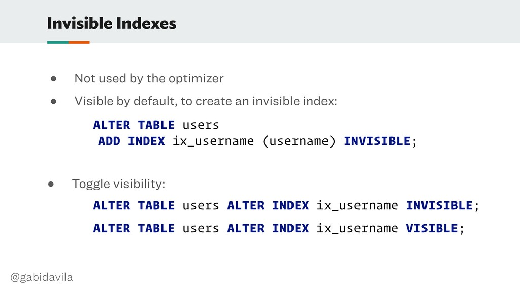 @gabidavila Invisible Indexes ● Not used by the...