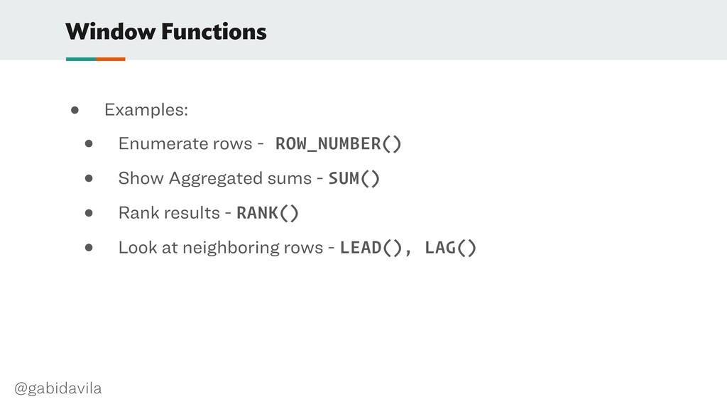 @gabidavila Window Functions ● Examples: ● Enum...