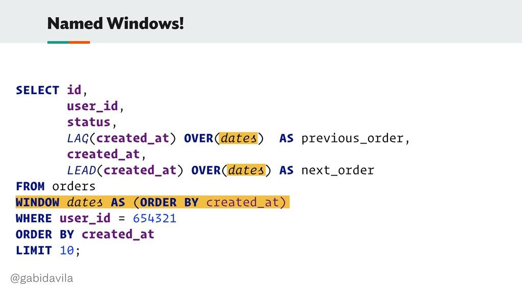 @gabidavila Named Windows! SELECT id, user_id, ...