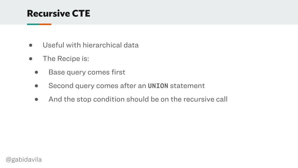 @gabidavila Recursive CTE ● Useful with hierarc...