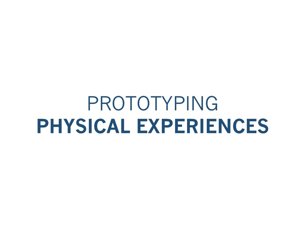 PROTOTYPING PHYSICAL EXPERIENCES