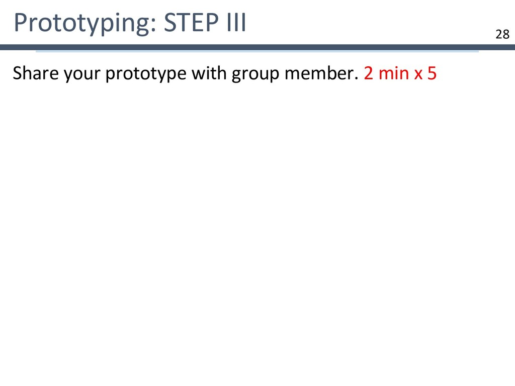 28 Prototyping: STEP III Share your prototype w...