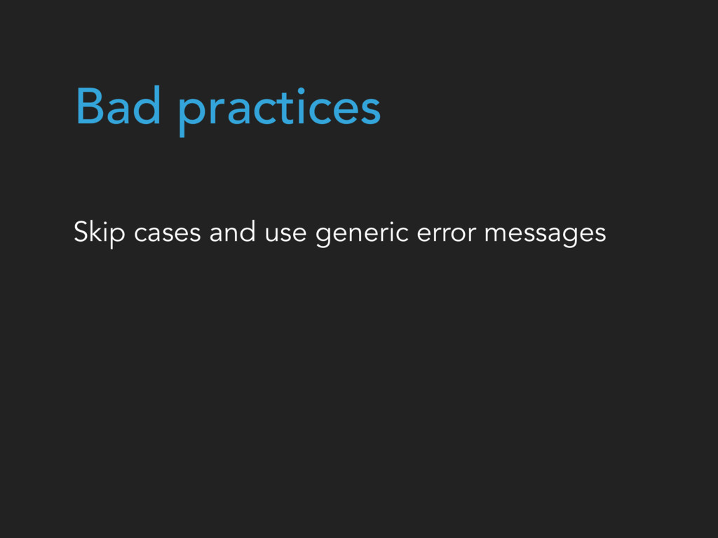 Bad practices Skip cases and use generic error ...