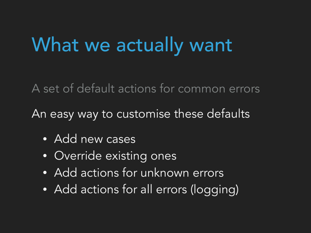 A set of default actions for common errors An e...