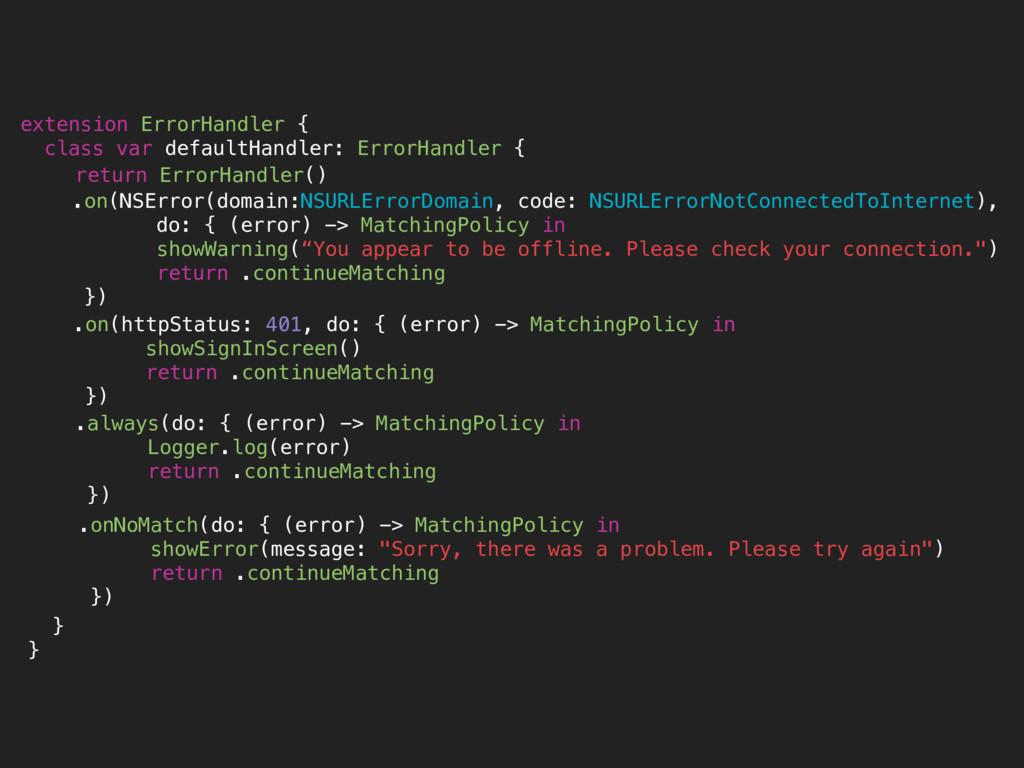 .always(do: { (error) -> MatchingPolicy in Logg...