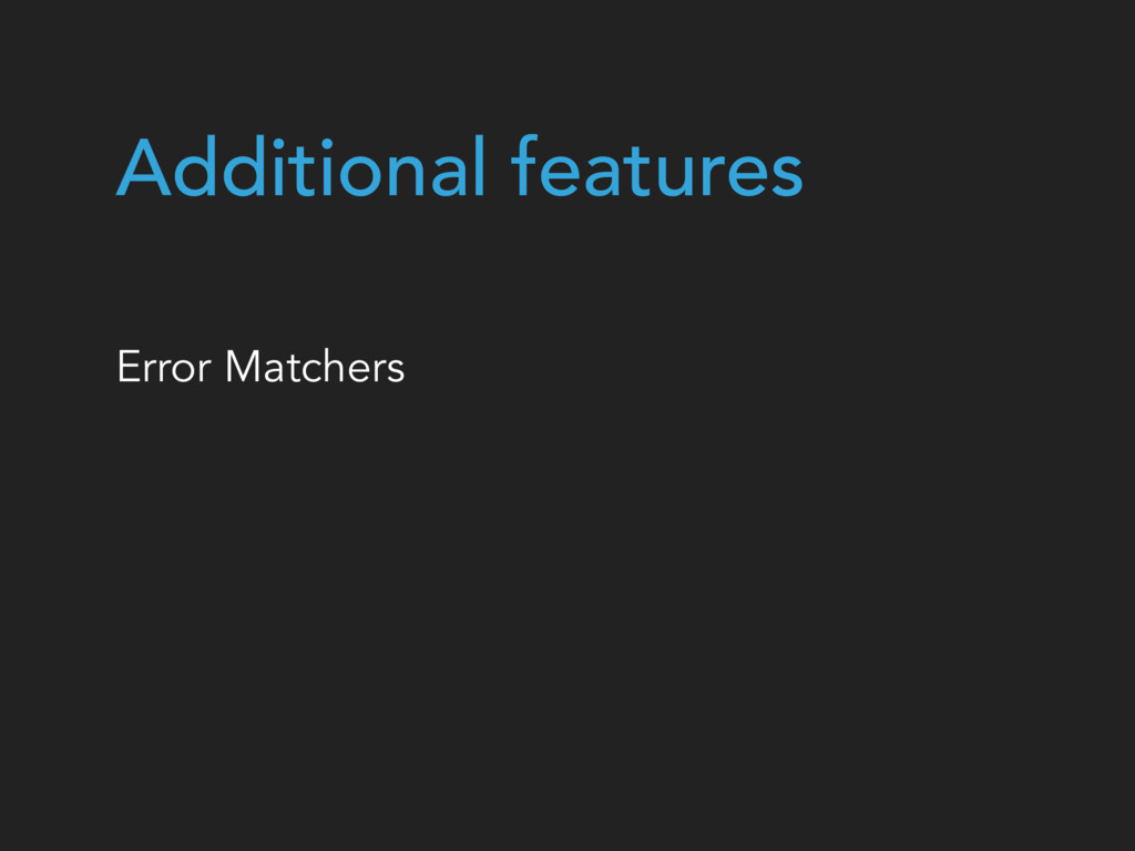 Additional features Error Matchers