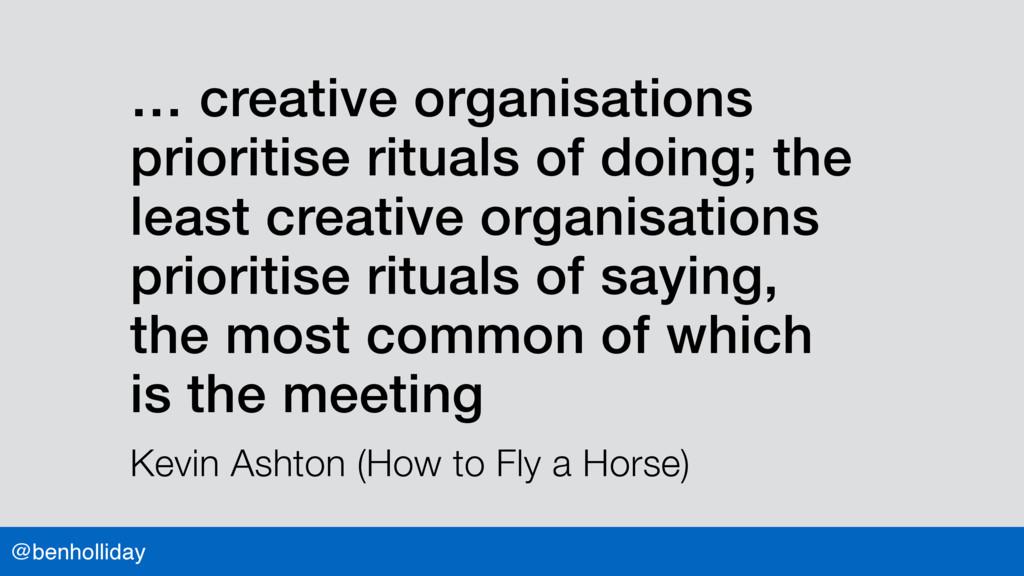 @benholliday … creative organisations prioritis...