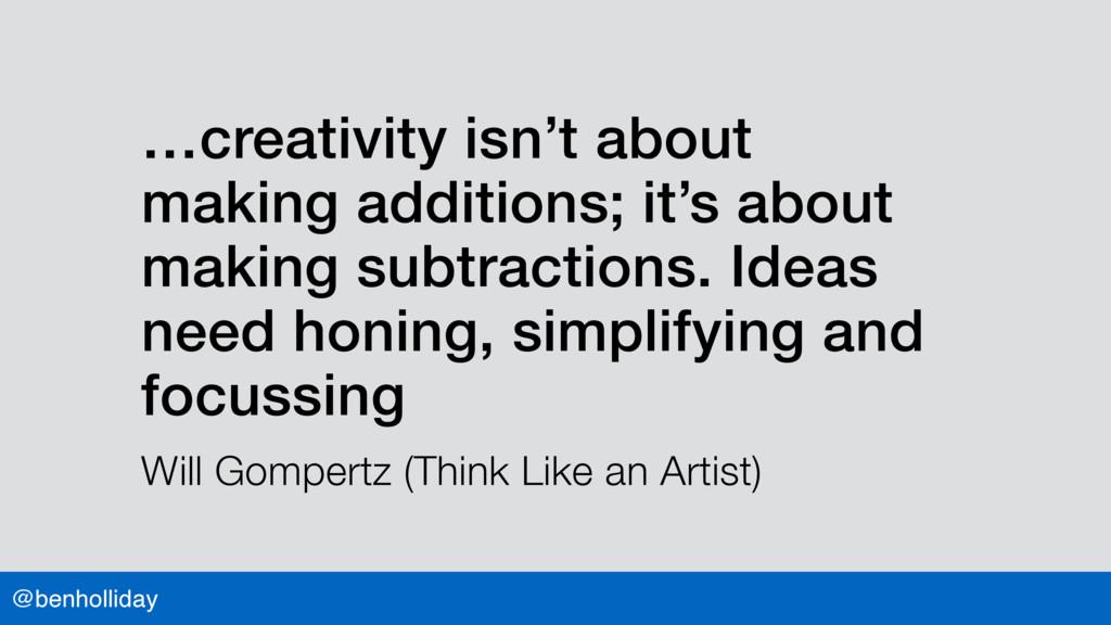 @benholliday …creativity isn't about making add...