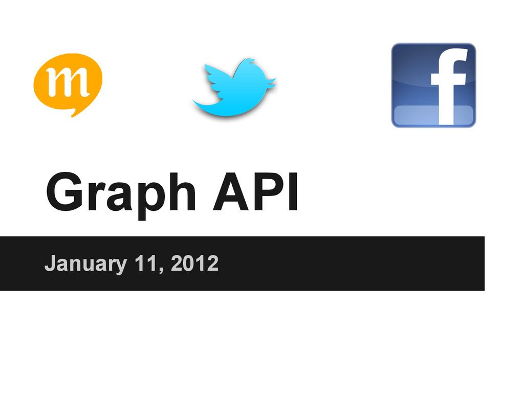 Graph API January 11, 2012