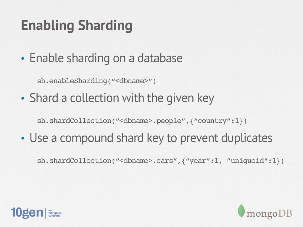 Enabling Sharding • Enable sharding on a datab...