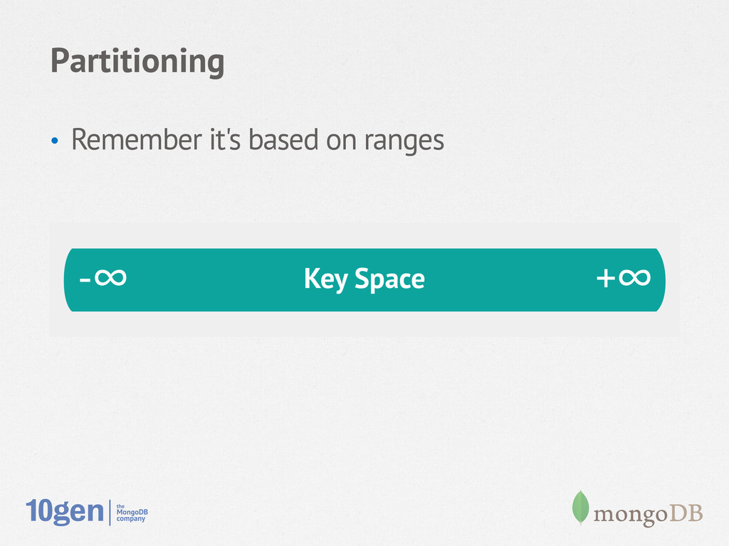 Partitioning • Remember it's based on ranges -...