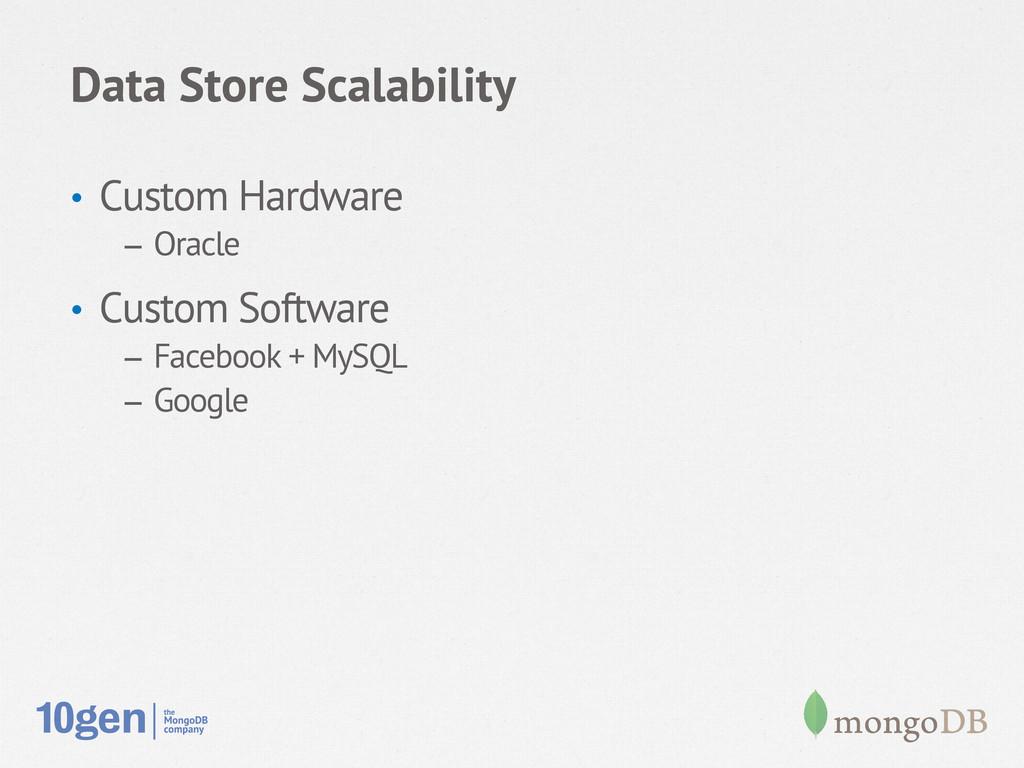 Data Store Scalability • Custom Hardware – Or...