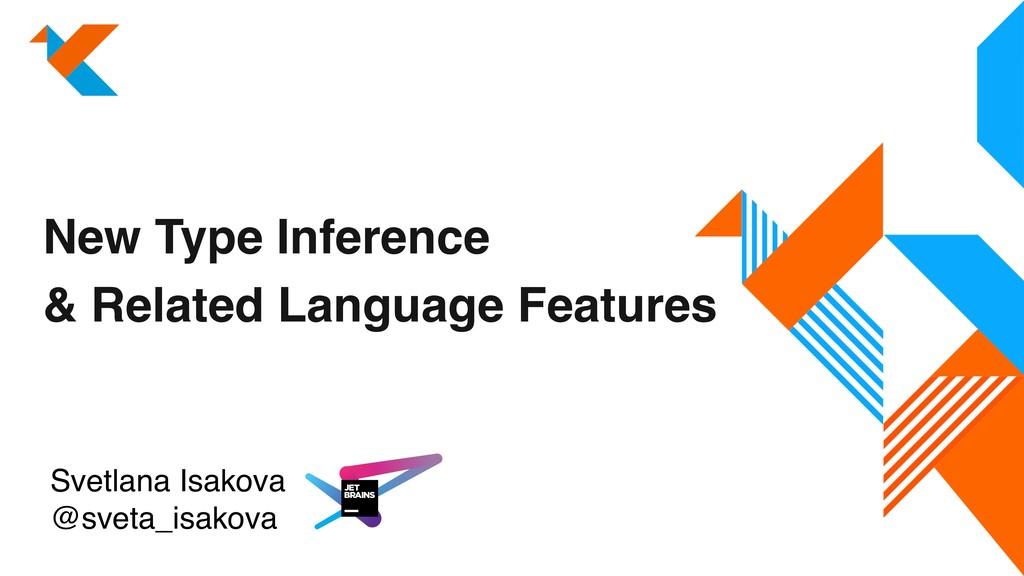 Svetlana Isakova @sveta_isakova New Type Infere...