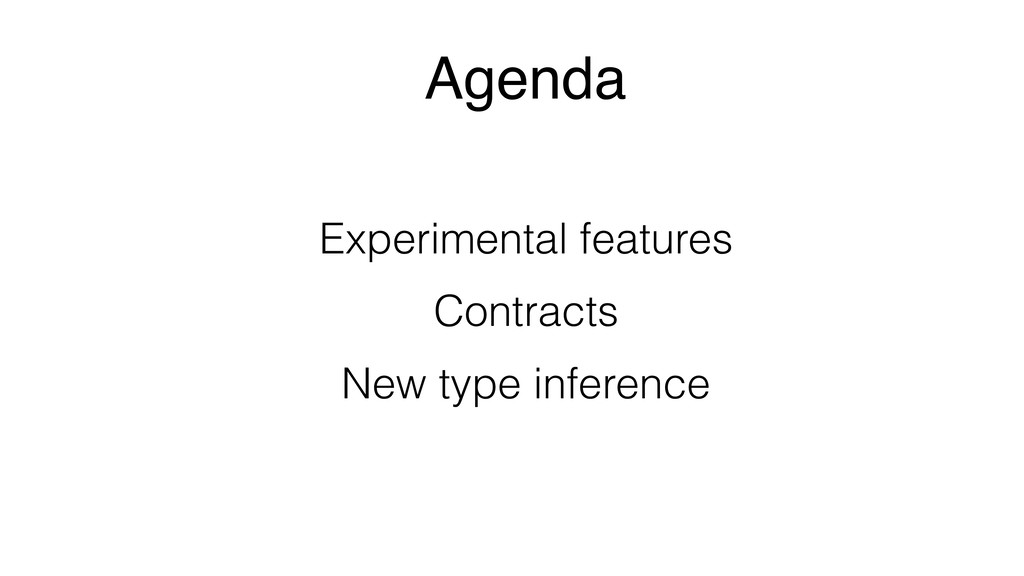 Agenda Experimental features Contracts New type...