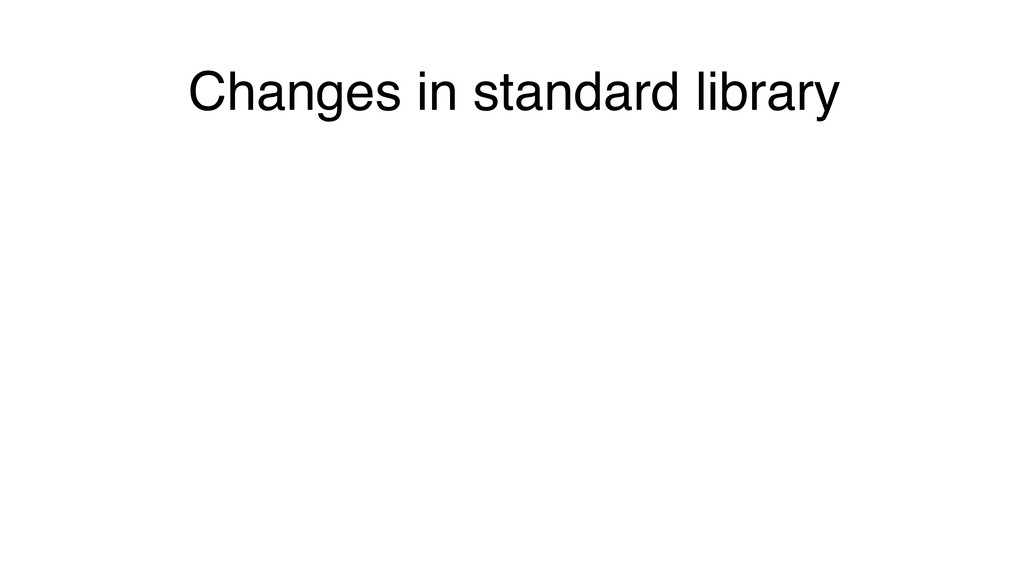 Changes in standard library