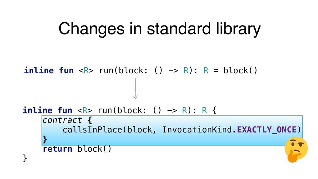 Changes in standard library inline fun <R> run(...