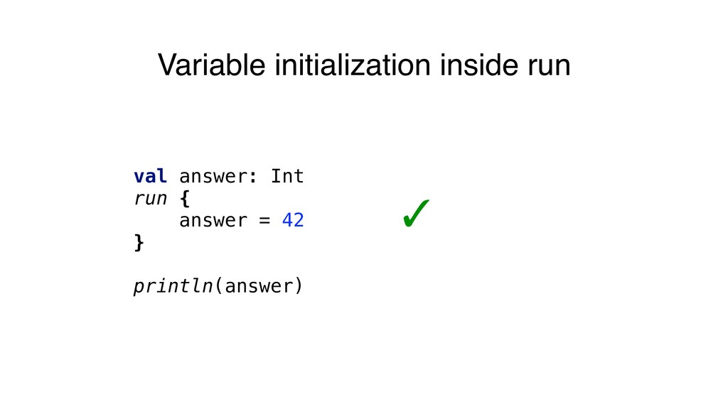 Variable initialization inside run val answer: ...