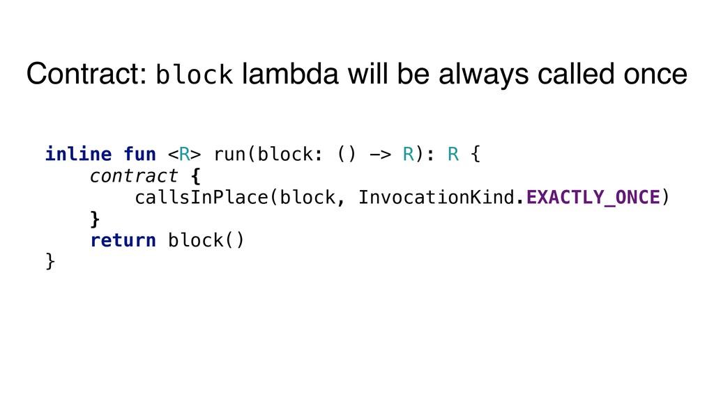 inline fun <R> run(block: () -> R): R { contrac...
