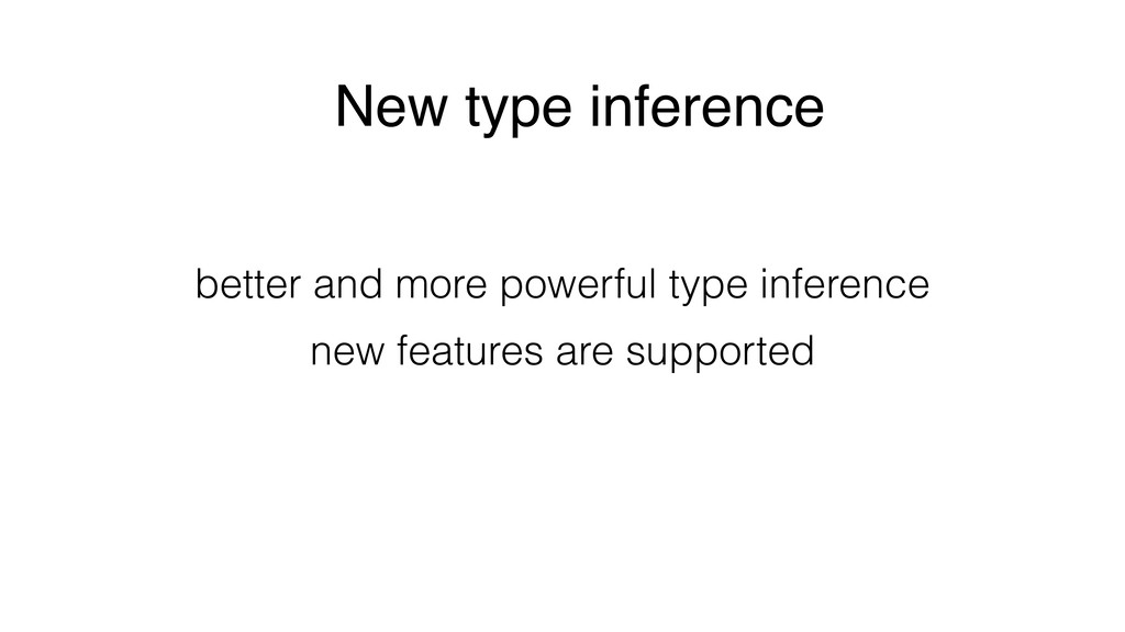 New type inference better and more powerful typ...