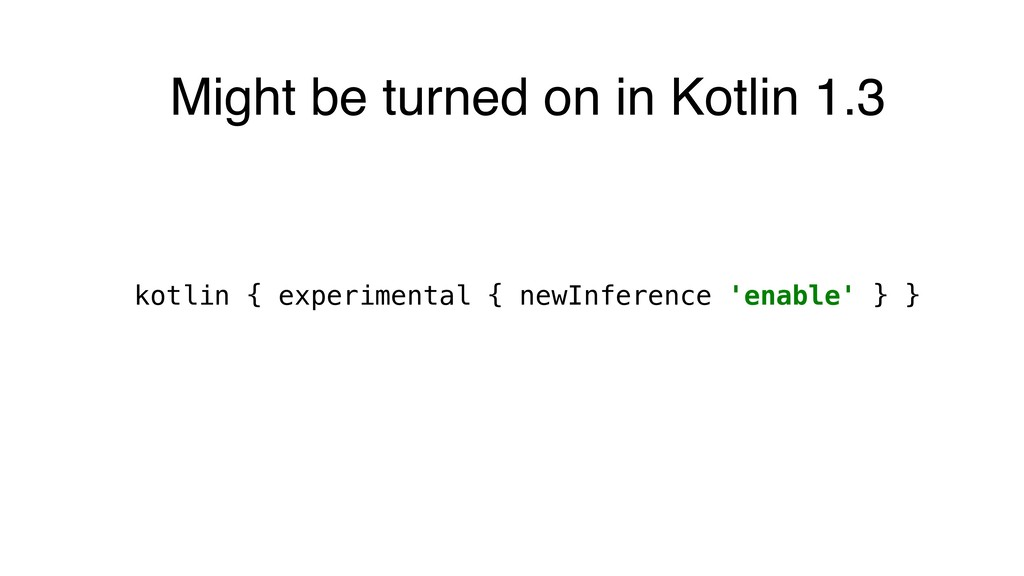 kotlin { experimental { newInference 'enable' }...