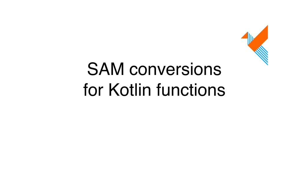SAM conversions for Kotlin functions