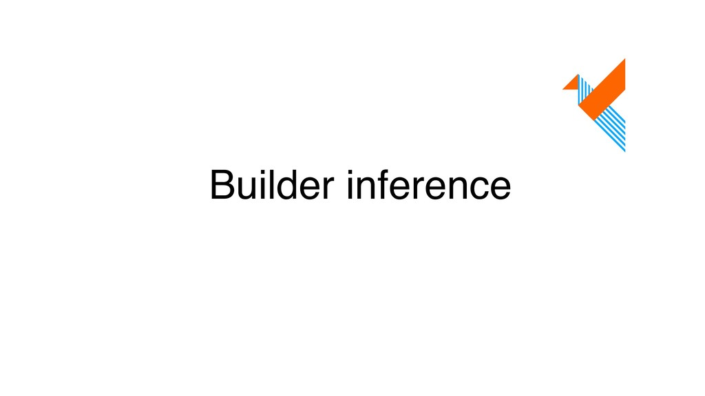 Builder inference