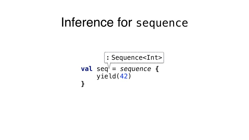 Inference for sequence val seq = sequence { yie...
